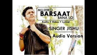 MUJHKO BAARSAT BANA LO - Cover Audio Version | SINGER JISHU | Armaan Malik | ॐ