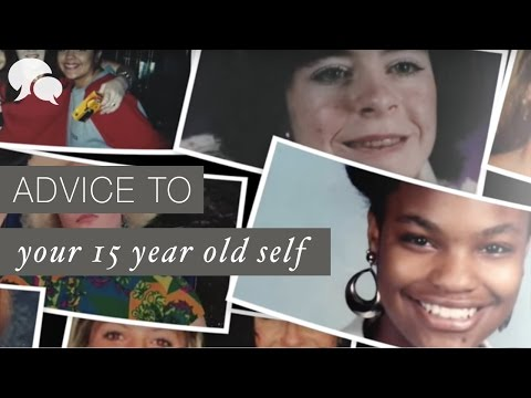 Advice To Your 15-Year-Old Self