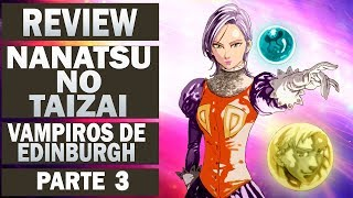 Nanatsu no Taizai ( Os 7 pecados Capitais ) Vampiros de Edinburgh (Parte 3)