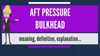 What is AFT PRESSURE BULKHEAD? What does AFT PRESSURE BULKHEAD mean?