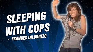 Sleeping With Cops - Frances Dilorinzo (Stand Up Comedy)