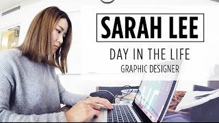 DAY IN THE LIFE OF SARAH LEE   GRAPHIC DESIGNER