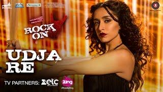 Udja Re - Rock On 2 | Shraddha Kapoor | Shankar Mahadevan