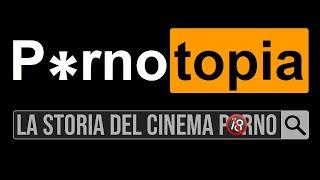 PORNOtopia (Storia del cinema porno - Cinema degli Eccessi #69)