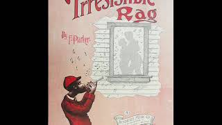 That Irresistible Rag - 1917 - Composed By Fay Parker. Neat Ragtime Discovery!
