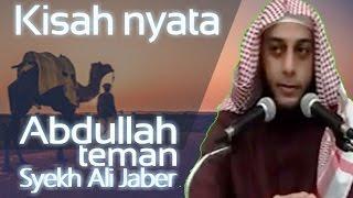 Renungan untuk kita - Kisah Nyata ABDULLAH Teman Syekh Ali jaber