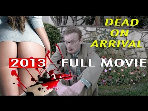 George Anton's Dead on Arrival (2013) FULL MOVIE ♥ Director's Cut