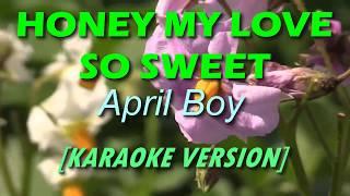 Honey My Love So Sweet by April Boy [KARAOKE]