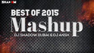 Best Of 2015 Mashup - DJ Shadow Dubai & DJ Ansh | FULL VIDEO