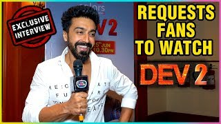 Aashish Chaudhary REUESTS Fans To Watch Dev 2 | EXCLUSIVE Interview