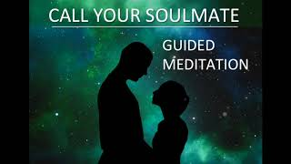 Call Your Soulmate | Soulmate Love Law of Attraction | Find True Love | Guided Meditation