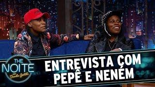 Entrevista com Pepê e Neném | The Noite (20/07/17)