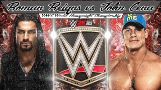 WWE 2K16: Roman Reigns vs John Cena- WWE World Heavyweight Championship