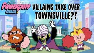 Powerpuff Girls | Villains Take Over Townsville! | Cartoon Network