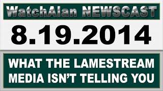 Alan's Real News | August 19, 2014
