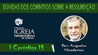 Dúvidas dos Coríntios sobre a Ressureição   Rev. Augustus Nicodemus