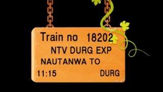 Train No 18202 Train Name NTV DURG EXP NAUTANWA ANAND NAGAR GORAKHPUR JN DEORIA SADAR BHATNI