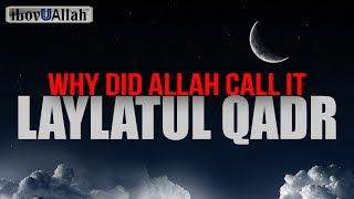 Why Did Allah Call It Laylatul Qadr?
