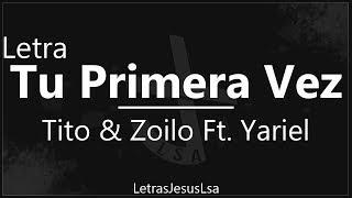 Tu Primera Vez - Tito & Zoilo Ft. Yariel | Audio & Letra ♪ ♫