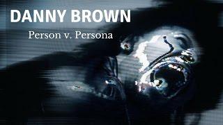 Danny Brown: Person v. Persona - RETROACTIVE REVIEW