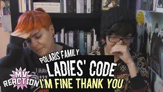 LADIES' CODE (레이디스 코드) & POLARIS FAMILY - I'M FINE THANK YOU ★ MV REACTION
