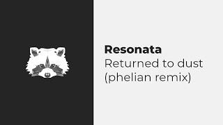 Resonata - Returned To Dust (phelian Remix)