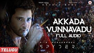 Akkada Vunnavadu (Full Audio) - Telugu | Spyder | Mahesh Babu & Rakul Preet Singh | AR Murugadoss