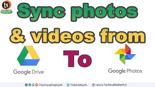 Sync photos & videos from Google Drive to Google Photo | Technical Siddharth