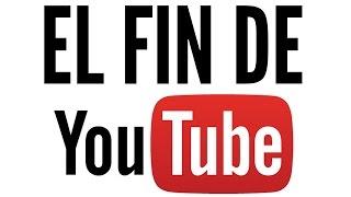 El fin de YouTube