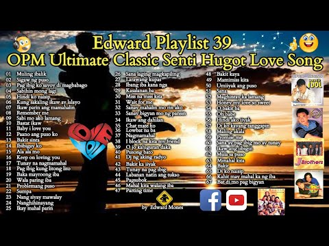 Edward Playlist 39 OPM Ultimate Classic Senti Hugot Love Song Senti Love Song edwardmonesplaylist