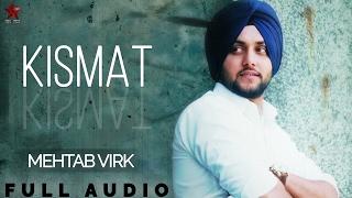 Mehtab Virk : Kismat | New Punjabi Song 2017 | Full Audio