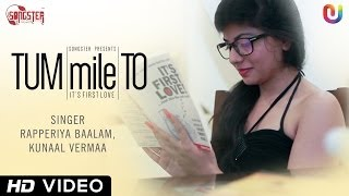 New Hindi Song 2014 - Tum Mile To | Kunaal Vermaa, Rapperiya Baalam | Full HD Video