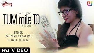 New Hindi Song 2014 - Tum Mile To | Kunaal Vermaa, Rapperiya Baalam | Full HD Video