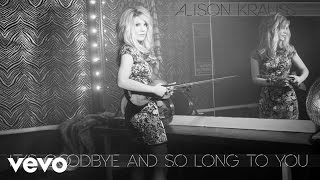 Alison Krauss - It's Goodbye And So Long To You (Audio)