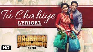 'Tu Chahiye' Full Song with LYRICS | Bajrangi Bhaijaan | Salman Khan, Kareena Kapoor