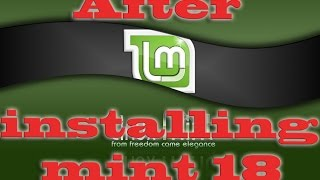 Top 8 things to do after installing linux mint 18