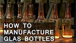how to manufacture glass bottles