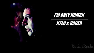 » Vader & Kylo   I'm Only Human