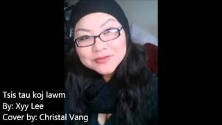 Tsis tau koj lawm - Xyy Lee (cover by Christal Vang)