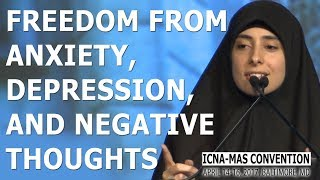 Freedom from Anxiety, Depression, and Negative Thoughts by Dunia Shuaib (ICNA-MAS Convention)