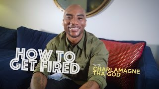 How To Get Fired with Charlamagne Tha God