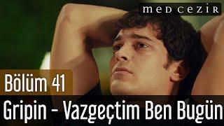 Medcezir 41.Bölüm | Gripin - Vazgeçtim Ben Bügün