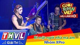 THVL | Cười xuyên Việt - Tiếu lâm hội | Tập 11: Bí mật ngôi nhà ma ám - Nhóm XPro