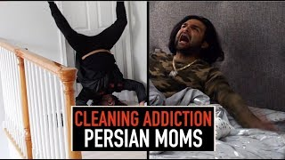 Cleaning Addiction: Persian Moms