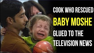 Cook Who Rescued Baby Moshe Along With Nanny Is Glued To News