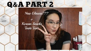 Q&A Part 2: New Glasses? My Greatest Weakness? Favorite Youtuber? + Korean Snack Taste Test