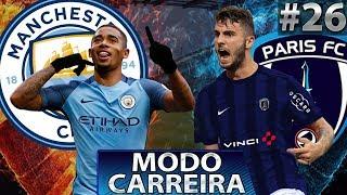 O ETIHAD STADIUM  FERVEU! CITY VS PARIS FC! | MODO CARREIRA FIFA 18 | PARIS FC #26
