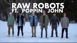 RAW ROBOTS FT. POPPIN JOHN | CANADA