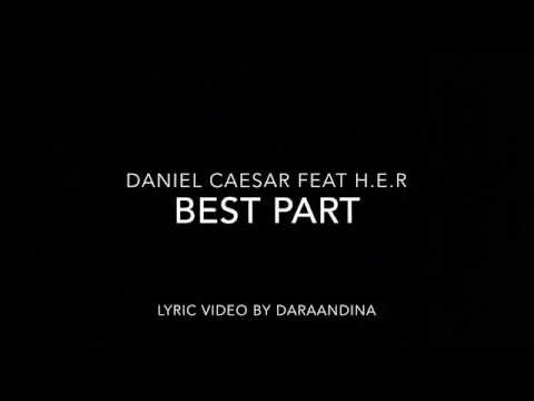 (LYRICS) Best Part - Daniel Caesar ft H.E.R