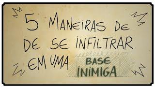 5 MANEIRAS DE SE INFILTRAR EM UMA BASE INIMIGA